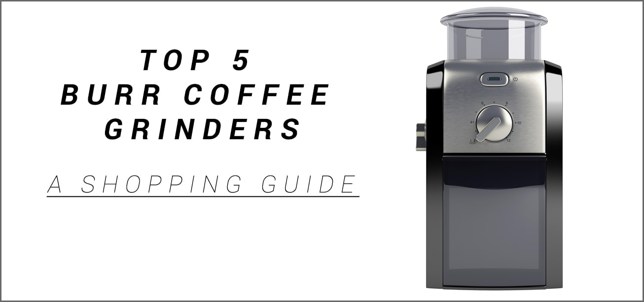 Best Burr Coffee Grinders A Shopping Guide Review Nonna Box