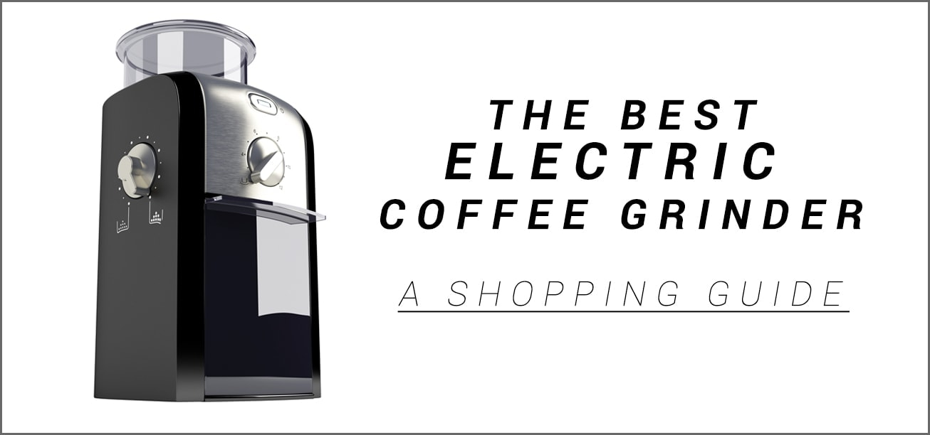 The Best Electric Coffee Grinder Review Guide